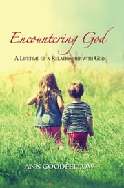 Encountering God: A Lifetime of a Relationship with God ebook by Ann Goodfellow