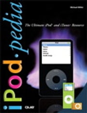 iPodpedia - The Ultimate iPod and iTunes Resource ebook by Michael Miller