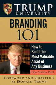 Trump University Branding 101 - How to Build the Most Valuable Asset of Any Business ebook by Donald Sexton,Donald J. Trump