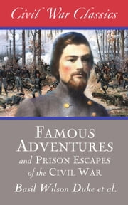 Famous Adventures and Prison Escapes of the Civil War (Civil War Classics) ebook by Basil Wilson Duke,Civil War Classics