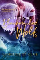 Blackmailed By The Wolf - Shifters, Inc., #6 ebook by Georgette St. Clair