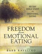 Freedom from Emotional Eating: A Weight Loss Bible Study ebook by Barb Raveling
