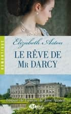 Le Rêve de Mr Darcy ebook by Elizabeth Aston, Marie Dubourg