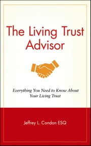 The Living Trust Advisor - Everything You Need to Know About Your Living Trust ebook by Jeffrey L. Condon