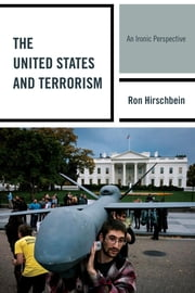 The United States and Terrorism - An Ironic Perspective ebook by Ron Hirschbein