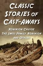 Classic Stories Of Cast-Aways ebook by Various Authors