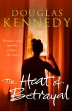 The Heat of Betrayal ebook by Douglas Kennedy