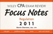 Wiley CPA Examination Review Focus Notes - Regulation 2011 ebook by Kevin Stevens