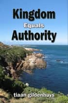 Kingdom equals Authority ebook by tiaan gildenhuys