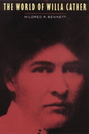The World of Willa Cather ebook by Mildred R. Bennett