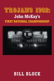 Trojans 1962: John McKay's First National Championship ebook by Bill Block