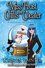 Miss Frost Chills The Cheater - A Nocturne Falls Mystery ebook by Kristen Painter