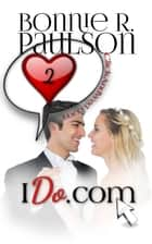 IDo.com - Click and Wed.com Series, #2 ebook by Bonnie R. Paulson