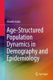 Age-Structured Population Dynamics in Demography and Epidemiology ebook by Hisashi Inaba