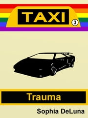 Taxi - Trauma (Book 3) ebook by Sophia DeLuna