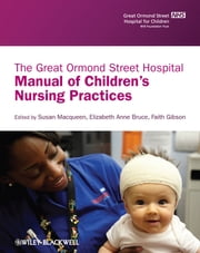 The Great Ormond Street Hospital Manual of Children's Nursing Practices ebook by Susan Macqueen,Elizabeth Bruce,Faith Gibson
