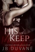His to Keep ebook by JB Duvane