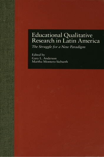 Educational Qualitative Research in Latin America - The Struggle for a New Paradigm ebook by