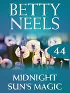 Midnight Sun's Magic (Mills & Boon M&B) (Betty Neels Collection, Book 44) ebook by Betty Neels