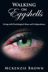 Walking on Eggshells - Living with Psychological Abuse and Codependency ebook by Mckenzie Brown