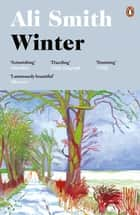 Winter - 'Dazzling, luminous, evergreen' Daily Telegraph ebook by Ali Smith