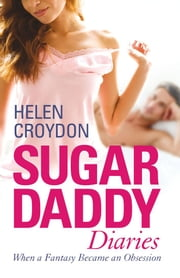 Sugar Daddy Diaries - When a Fantasy Became an Obsession ebook by Helen Croydon