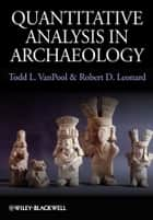 Quantitative Analysis in Archaeology ebook by Todd L. VanPool, Robert D. Leonard