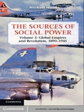 The Sources of Social Power: Volume 3, Global Empires and Revolution, 1890–1945 ebook by Michael Mann