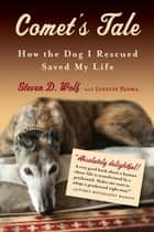 Comet's Tale - How the Dog I Rescued Saved My Life ebook by Steven Wolf, Lynette Padwa