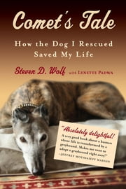 Comet's Tale - How the Dog I Rescued Saved My Life ebook by Steven Wolf,Lynette Padwa