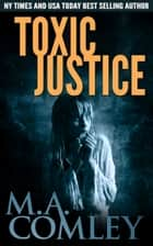 Toxic Justice ebook by M A Comley