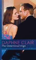 The Determined Virgin (Mills & Boon Modern) (Modern-Day Knight, Book 1) ebook by Daphne Clair
