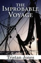 The Improbable Voyage 電子書 by Tristan Jones