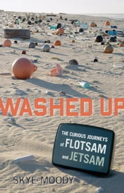 Washed Up - The Curious Journeys of Flotsam and Jetsam ebook by Skye Moody
