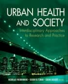 Urban Health and Society - Interdisciplinary Approaches to Research and Practice ebook by Nicholas Freudenberg, Susan Klitzman, Susan Saegert