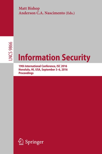 Information Security - 19th International Conference, ISC 2016, Honolulu, HI, USA, September 3-6, 2016. Proceedings ebook by