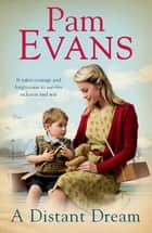 A Distant Dream - It takes courage and forgiveness to survive sickness and war eBook by Pamela Evans