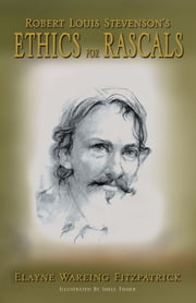 Robert Louis Stevenson's Ethics for Rascals ebook by Elayne Wareing Fitzpatrick