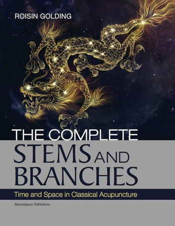 The complete stems and branches ebook by roisin golding the complete stems and branches time and space in classical acupuncture ebook by roisin golding fandeluxe Images