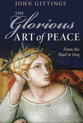 The Glorious Art of Peace - From the Iliad to Iraq ebook by John Gittings