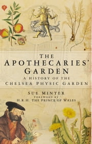 The Apothecaries' Garden - A History of the Chelsea Physic Garden ebook by Sue Minter