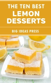 The Ten Best Lemon Desserts ebook by Big Ideas Press
