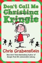 Don't Call Me Christina Kringle ebook by Chris Grabenstein