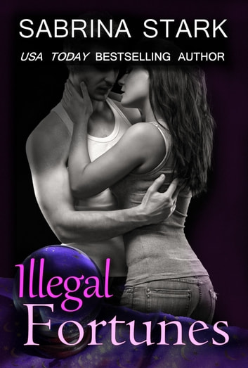 Illegal Fortunes - A Standalone Second Chance Romance ebook by Sabrina Stark
