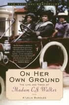 On Her Own Ground ebook by The Life and Times of Madam C.J. Walker