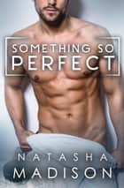 Something So Perfect ebook by Natasha Madison