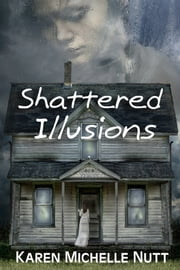 Shattered Illusions ebook by Karen Michelle Nutt