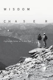 Wisdom Chaser - Finding My Father at 14,000 Feet ebook by Nathan Foster