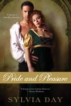 Pride and Pleasure ebook by Sylvia Day