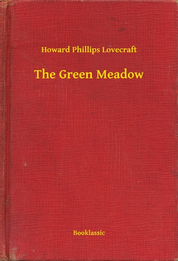 The Green Meadow ebook by Howard Phillips Lovecraft
